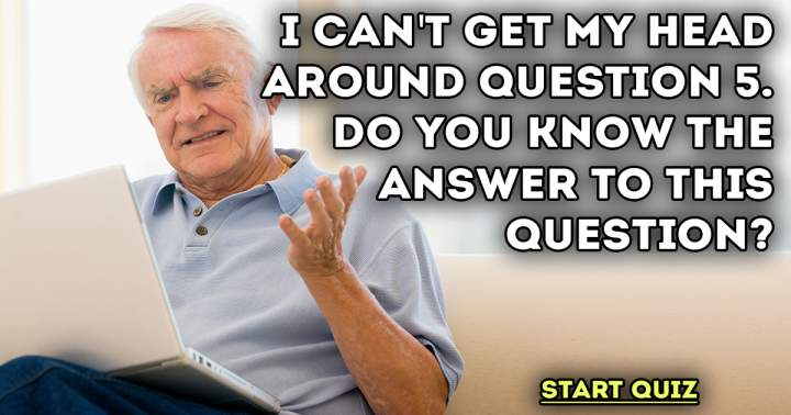 Are you smart enough to answer question 5?