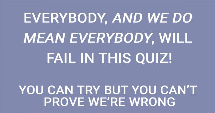 You will also fail this quiz!