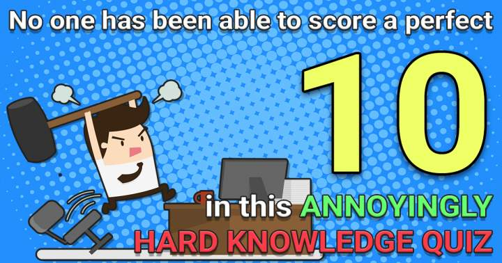 Annoyingly Hard Knowledge Quiz