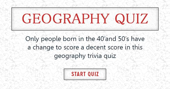 Are you born in the 40's or 50's? Then you might have a change to get a reasonable score in this quiz.
